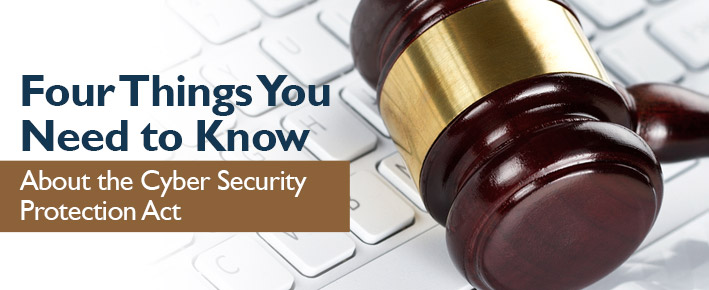 Four Things You Need to Know About the Cyber Security Protection Act