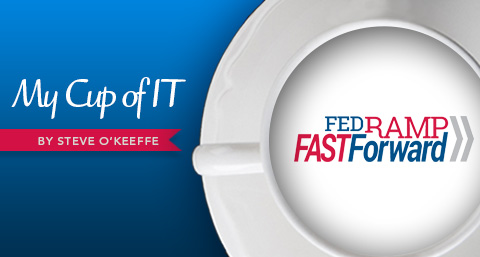 My Cup of IT: FedRAMP Fast Forward?
